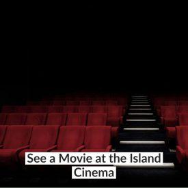 See a Movie at the Island Cinema